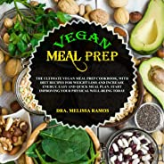 Vegan Meal Prep: The Ultimate Vegan Meal Prep Cookbook, with Diet Recipes for Weight Loss and Increase Energy. Easy and Quic
