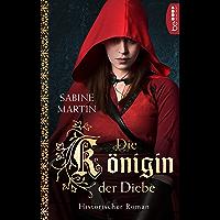 Die Königin der Diebe: Historischer Roman (German Edition)