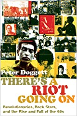 There's a Riot Going On: Revolutionaries, Rock Stars, and the Rise and Fall of the 60s Kindle Edition
