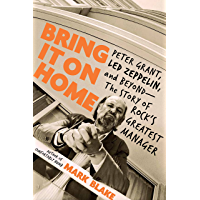 Bring It On Home: Peter Grant, Led Zeppelin, and Beyond -- The Story of Rock's Greatest Manager book cover
