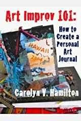 Art Improv 101: How to Create a Personal Art Journal Kindle Edition