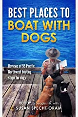 Best Places to Boat with Dogs: Reviews 55 Pacific Northwest boating stops for dogs Kindle Edition