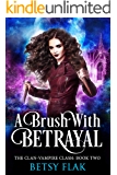 A Brush with Betrayal (The Clan-Vampire Clash: Book Two)