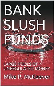 BANK SLUSH FUNDS: LARGE POOLS OF UNREGULATED MONEY