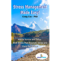 Stress Management Made Easy!: How to Survive and Thrive -  Work Stress, Post Traumatic Stress and Every Day Stress!