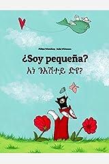¿Soy pequeña? አነ ንእሽተይ ድየ?: Libro infantil ilustrado español-tigriña (Edición bilingüe) (Spanish Edition) Kindle Edition