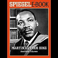 Martin Luther King - Amerikas Träumer: Ein SPIEGEL E-Book