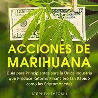 Acciones de Marihuana [Marijuana Actions]: Guía para Principiantes para la Única Industria que Produce Retorno…