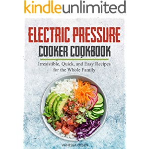 Electric Pressure Cooker Cookbook: Irresistible, Quick, and Easy Recipes for the Whole Family