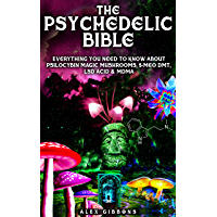 The Psychedelic Bible - Everything You Need To Know About Psilocybin Magic Mushrooms, 5-Meo DMT, LSD/Acid & MDMA (Psychedelic Curiosity Book 4) (English Edition)