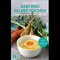 Babybrei selber machen. Schnell, einfach und gesund: Von einer Mama und Ernährungsexpertin für Mamas & Papas geschrieben und erklärt.