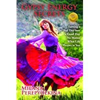 Gypsy Energy Secrets: Turning a Bad Day into a Good Day No Matter What Life Throws...