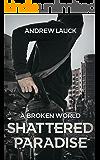 A Broken World: Shattered Paradise