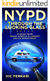 NYPD: Through the Looking Glass: Stories From Inside Americas Largest Police Department (English Edition)