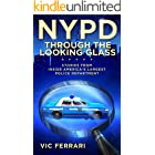 NYPD: Through the Looking Glass: Stories From Inside Americas Largest Police Department (Tell All NYPD Books)