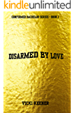 Disarmed By Love (Confirmed Bachelors Book 1)