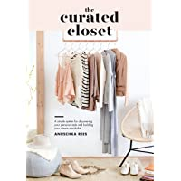 The Curated Closet: A Simple System for Discovering Your Personal Style and Building...