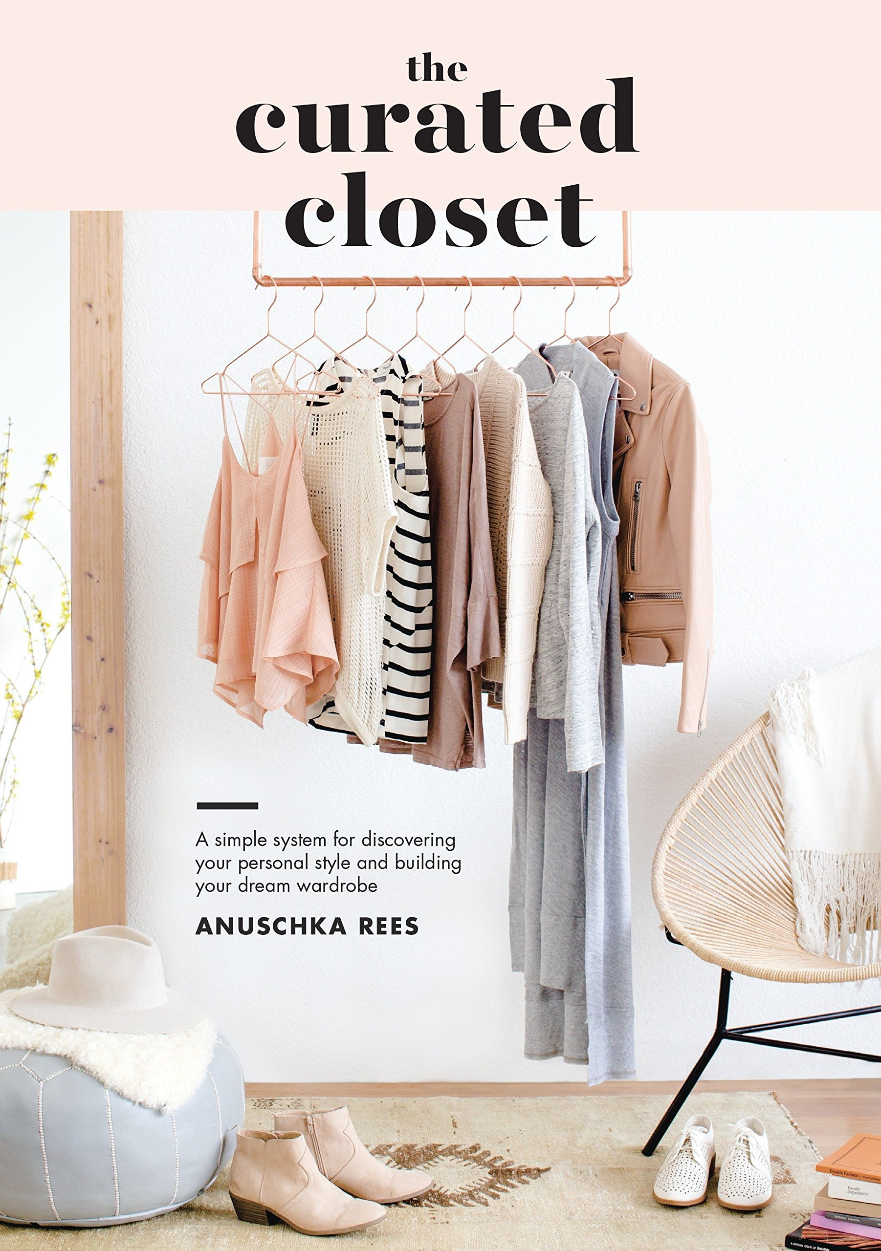 1bdce10037 The Curated Closet  A Simple System for Discovering Your Personal Style and  Building Your Dream Wardrobe  Anuschka Rees  9781607749486  Amazon.com   Books