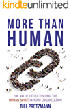 More Than Human -- The Value of Cultivating the Human Spirit in Your Organization