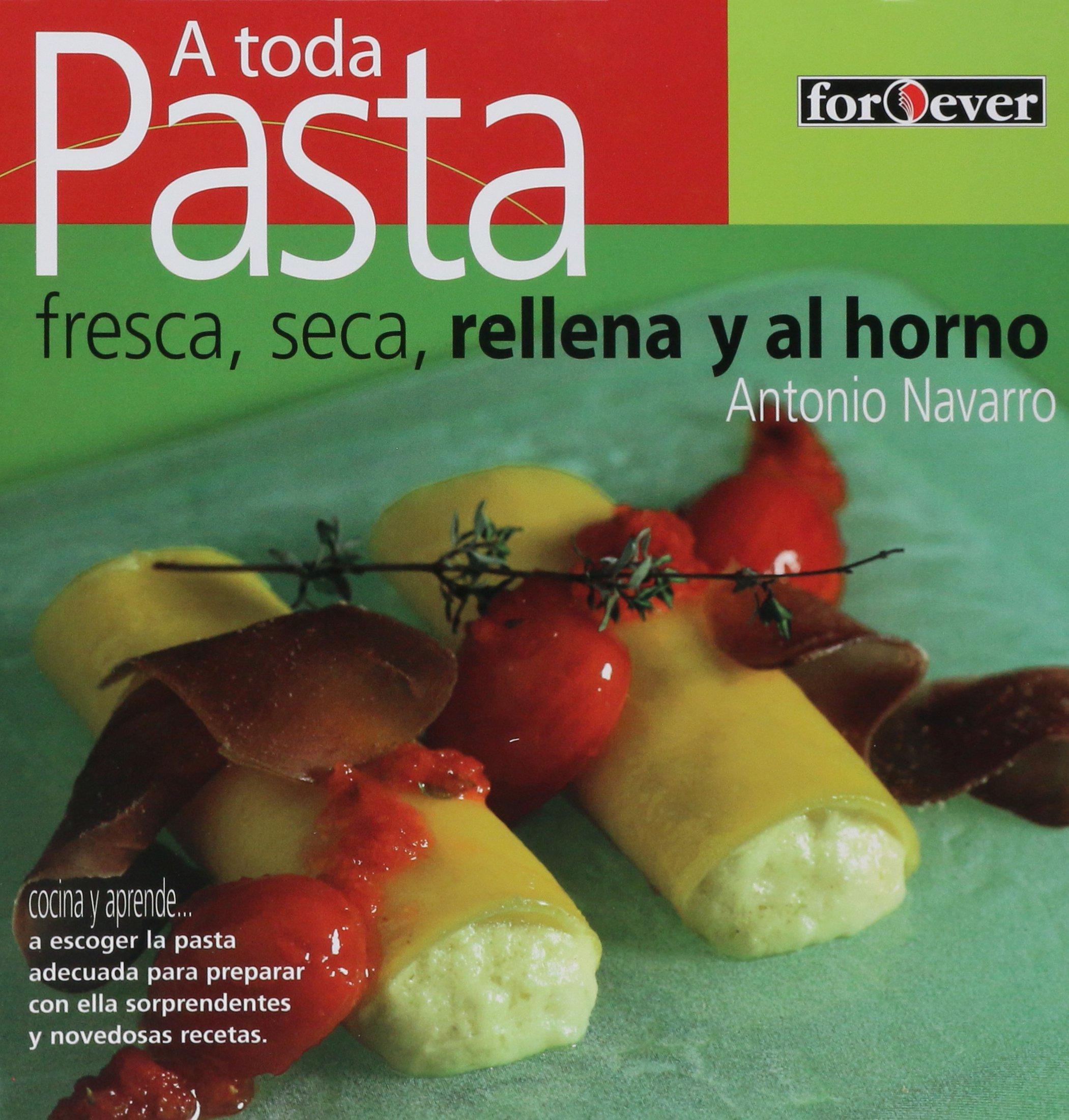 A toda pasta. Fresca, seca, rellena y al horno Cocina y aprende: Amazon.es: Navarro Antonio: Libros