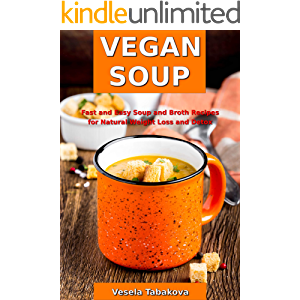 Vegan Soup: Fast and Easy Soup and Broth Recipes for Natural Weight Loss and Detox: Healthy Weight Loss Cooking and…