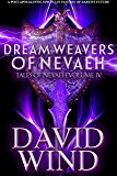 Dream Weavers of Nevaeh: A Post Apocalyptic Epic Sci-Fi Fantasy of Earth's Future (Tales of Nevaeh Book 4)