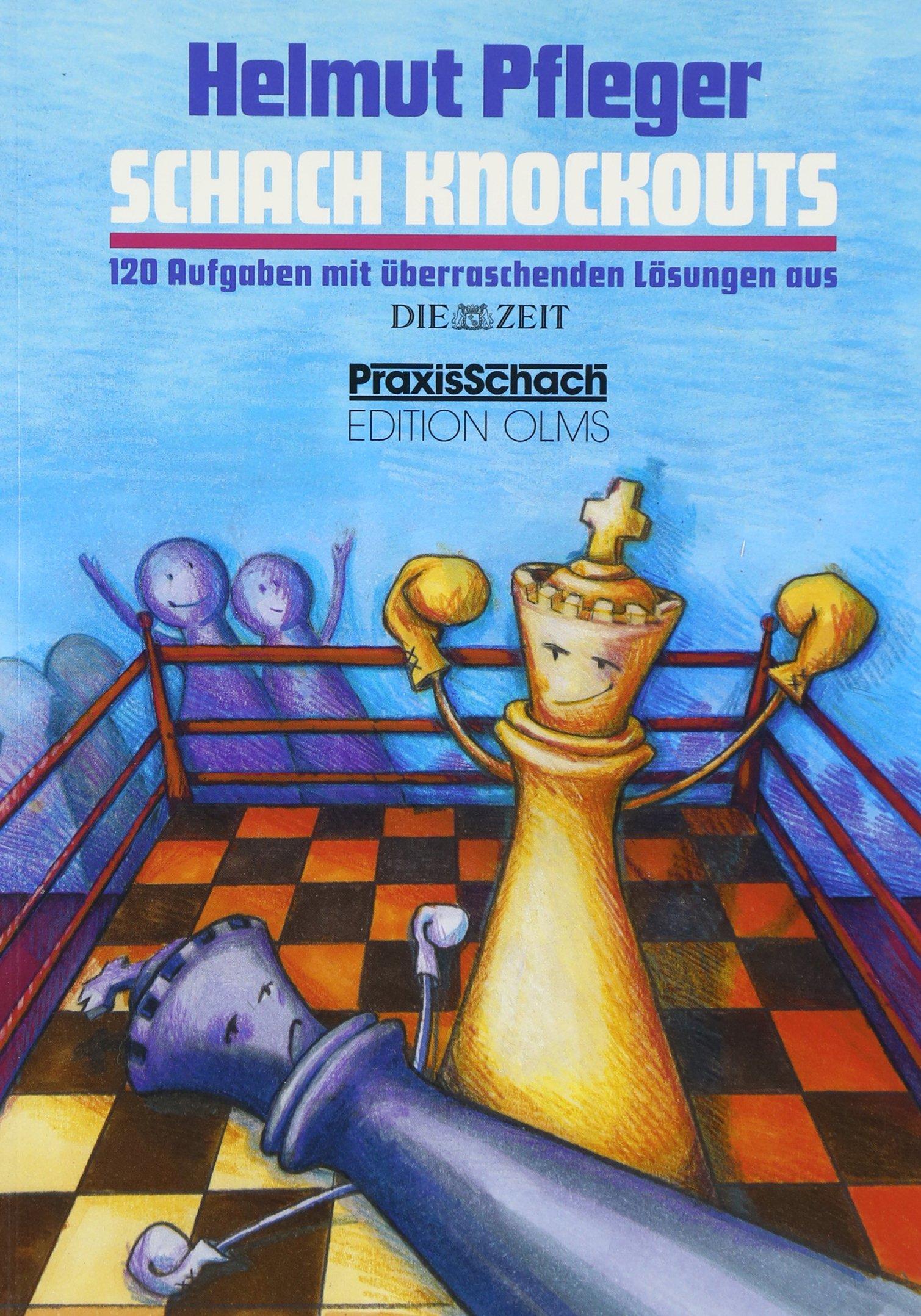 Schach Knockouts: 120 Aufgaben mit überraschenden Lösungen aus DIE ZEIT (Praxis Schach)
