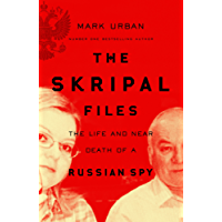 The Skripal Files: The Life and Near Death of a Russian Spy