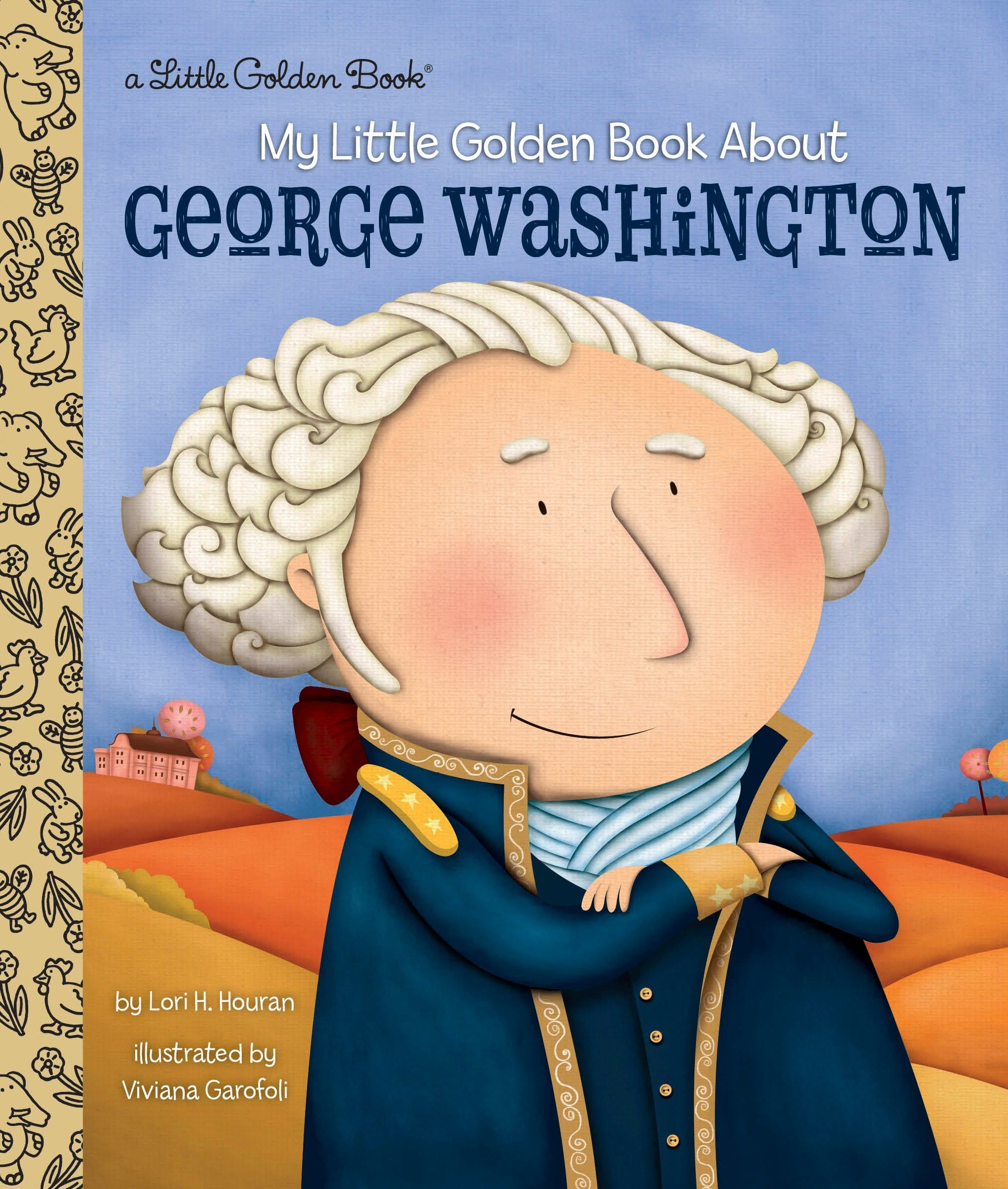 My Little Golden Book About George Washington Hardcover – November 1, 2016 Lori Haskins Houran Viviana Garofoli Golden Books 1101939699