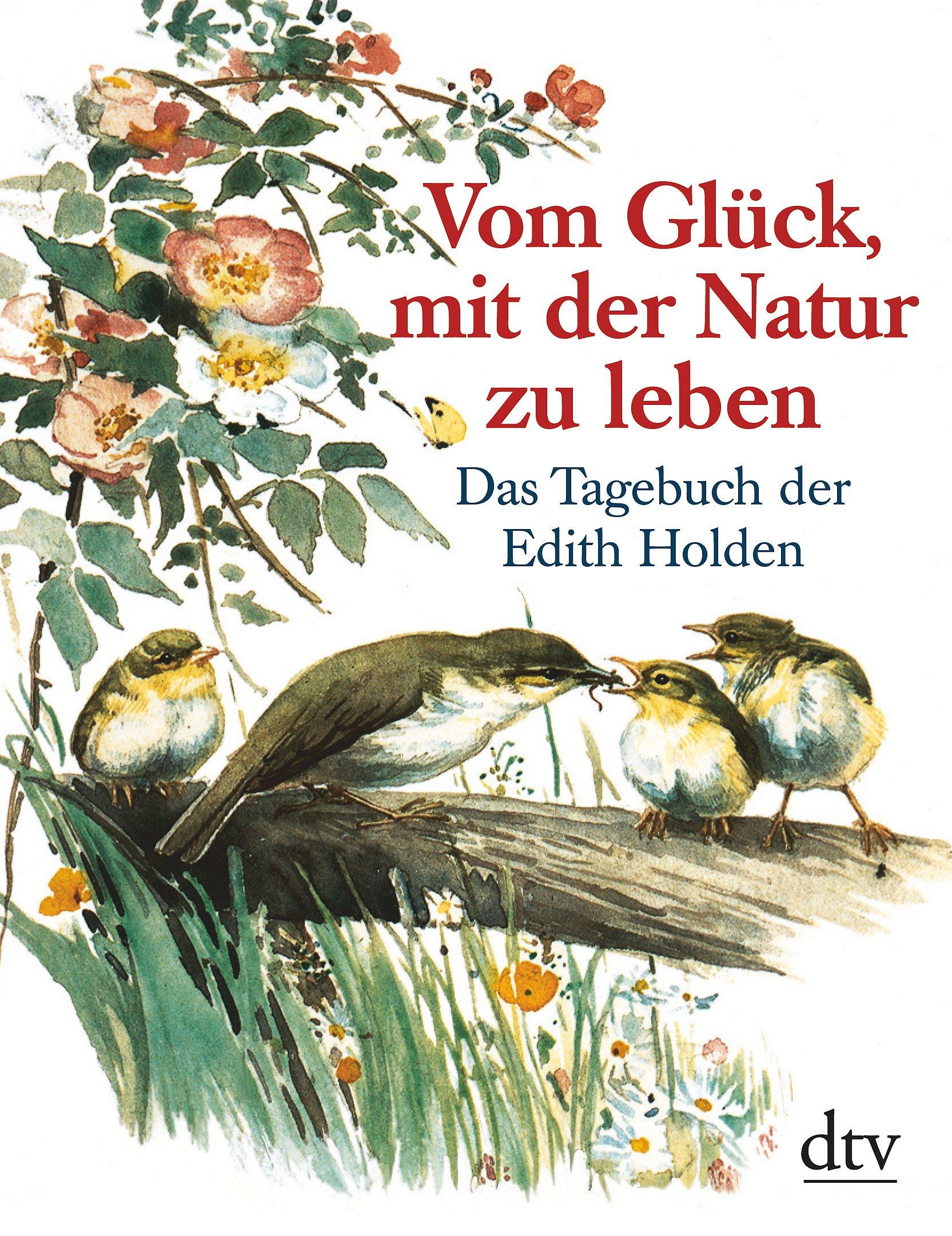 Vom Glück Mit Der Natur Zu Leben  Das Tagebuch Der Edith Holden  Dtv Sachbuch