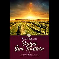 Vinhos Sem Mistério: Entenda de vinhos de forma simples, prática e descomplicada