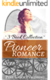 Pioneer Romance: Inspirational Historical Pioneer Romance Novella Collection