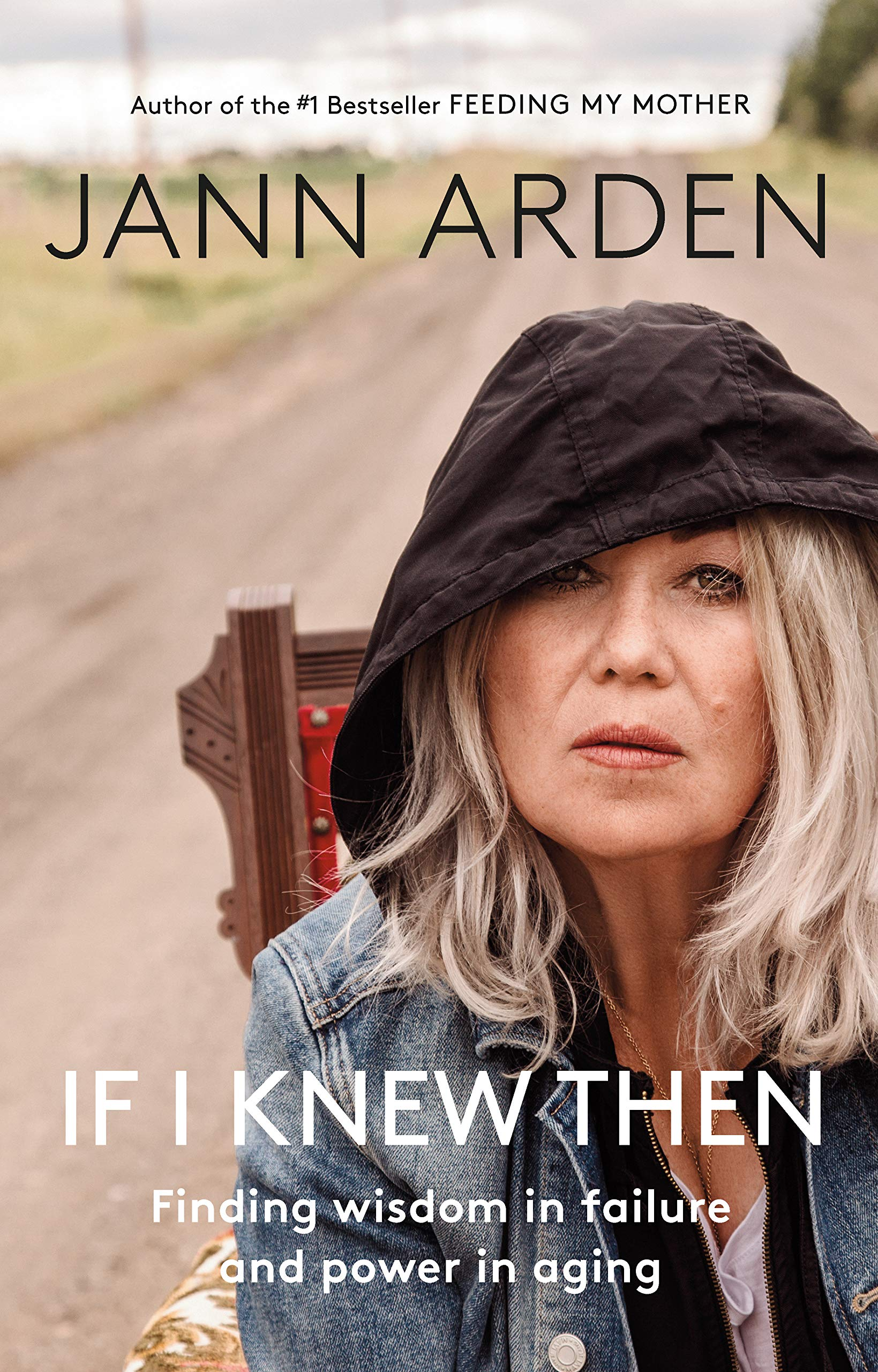 If I Knew Then: Finding wisdom in failure and power in aging: Arden, Jann:  9780735279971: Amazon.com: Books