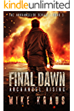 Final Dawn: Archangel Rising: A Post-Apocalyptic Thriller (The Arkhangelsk Series - Book 1)