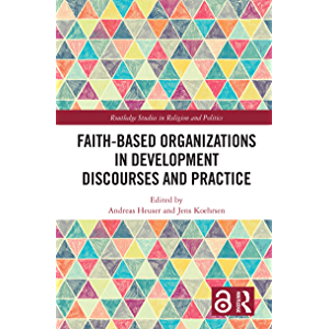 Faith-Based Organizations in Development Discourses and Practice (Routledge Studies in Religion and Politics)