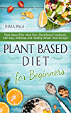 Plant Based Diet for Beginners: Plant Based Diet Meal Plan, Plant Based Cookbook, with Easy, Delicious and Healthy Whole…