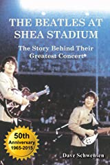 The Beatles At Shea Stadium: The Story Behind Their Greatest Concert Kindle Edition