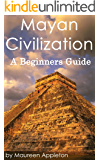 Mayan Civilization: A Beginners Guide (English Edition)