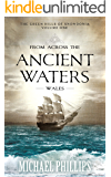 From Across the Ancient Waters: Wales (The Green Hills of Snowdonia Book 1)