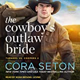 The Cowboy's Outlaw Bride: Turners vs. Coopers Chance Creek, Book 2