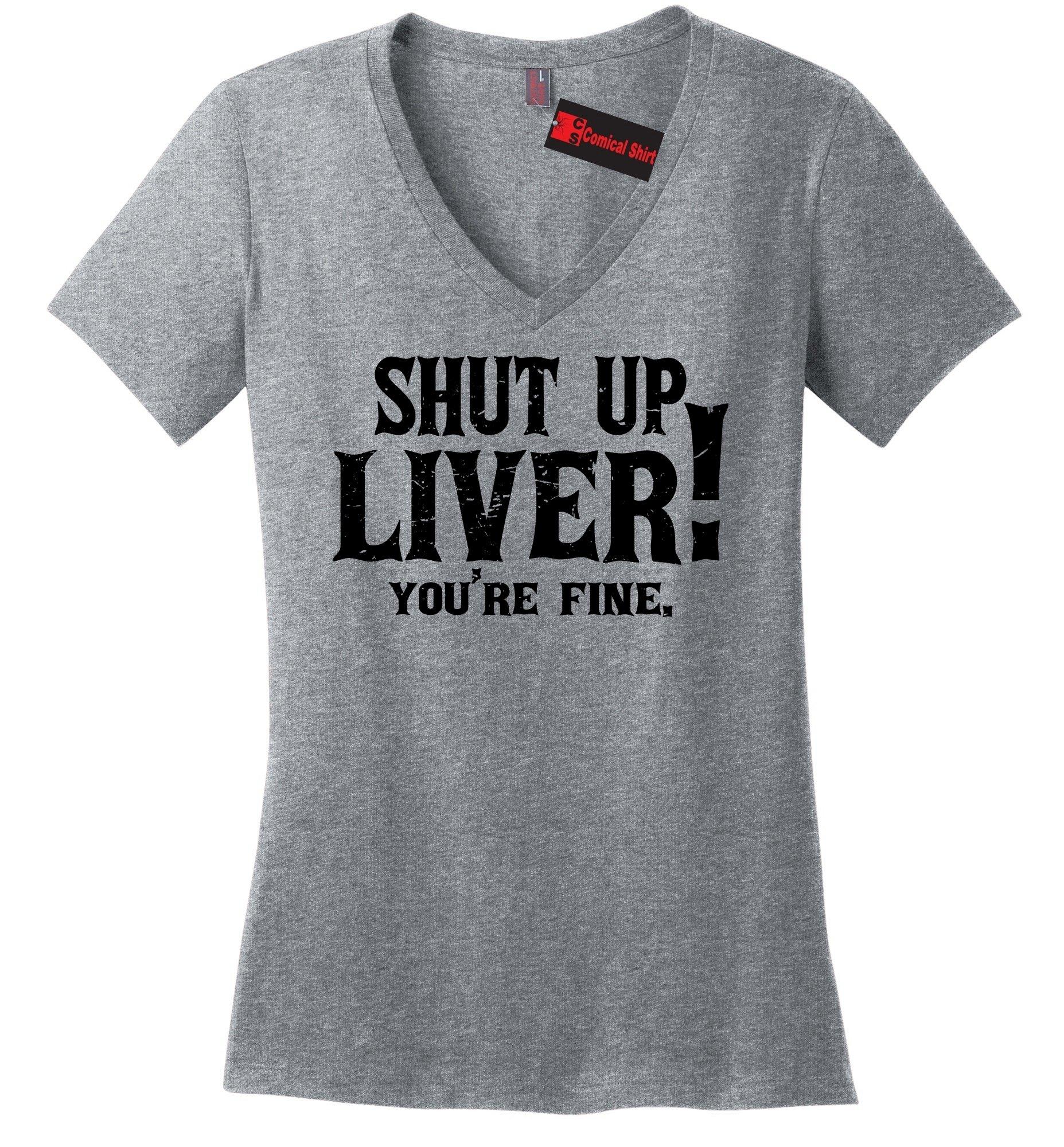 Comical Shirt Ladies Shut up Liver You're Fine Sport Grey M