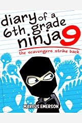 Diary of a 6th Grade Ninja 9: The Scavengers Strike Back (a hilarious adventure for children ages 9-12) Kindle Edition
