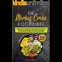 Die Morbus Crohn Kochbibel: 150 Rezepte für eine gesunde Ernährung bei Morbus Crohn und Colitis Ulcerosa. Besser leben trotz chronisch entzündlicher Darmerkrankung. ... (Kochbuch inkl. Ernährungsratgeber)