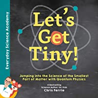 Let's Get Tiny!: Jumping Into the Science of the Smallest Part of Matter with Quantum Physics