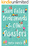 Blind Dates, Bridesmaids, and Other Disasters