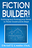 Fiction Builder!: Outlining and Plotting your Novel in Three Constructive Steps