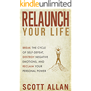 Relaunch Your Life: Break the Cycle of Self-Defeat, Destroy Negative Emotions, and Reclaim Your Personal Power (Scott…