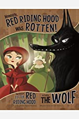 Honestly, Red Riding Hood Was Rotten!: The Story of Little Red Riding Hood as Told by the Wolf (The Other Side of the Story) Kindle Edition