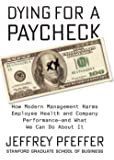 Dying For A Paycheck : How Modern Management Harms Employee Health & Company Performance