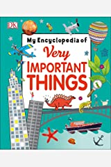 My Encyclopedia of Very Important Things: For Little Learners Who Want to Know Everything (My Very Important Encyclopedias) Hardcover